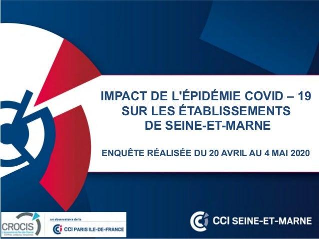 IMPACT DE L'ÉPIDÉMIE COVID – 19 SUR LES ÉTABLISSEMENTS DE SEINE-ET-MARNE ENQUÊTE RÉALISÉE DU 20 AVRIL AU 4 MAI 2020