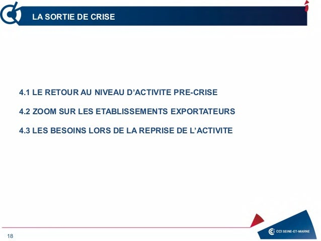 18 LA SORTIE DE CRISE 4.1 LE RETOUR AU NIVEAU D'ACTIVITE PRE-CRISE 4.2 ZOOM SUR LES ETABLISSEMENTS EXPORTATEURS 4.3 LES BE...