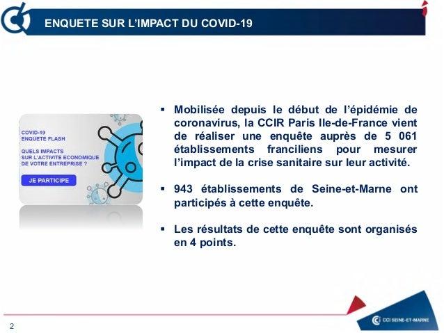 ENQUETE SUR L'IMPACT DU COVID-19 2  Mobilisée depuis le début de l'épidémie de coronavirus, la CCIR Paris Ile-de-France v...