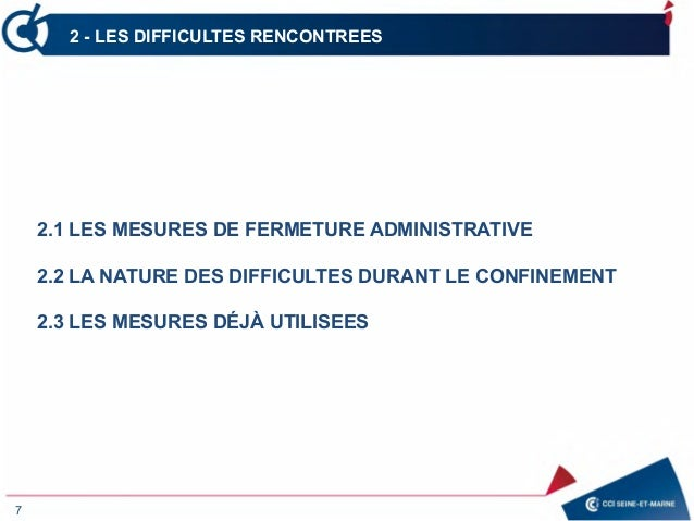 2 - LES DIFFICULTES RENCONTREES 7 2.1 LES MESURES DE FERMETURE ADMINISTRATIVE 2.2 LA NATURE DES DIFFICULTES DURANT LE CONF...
