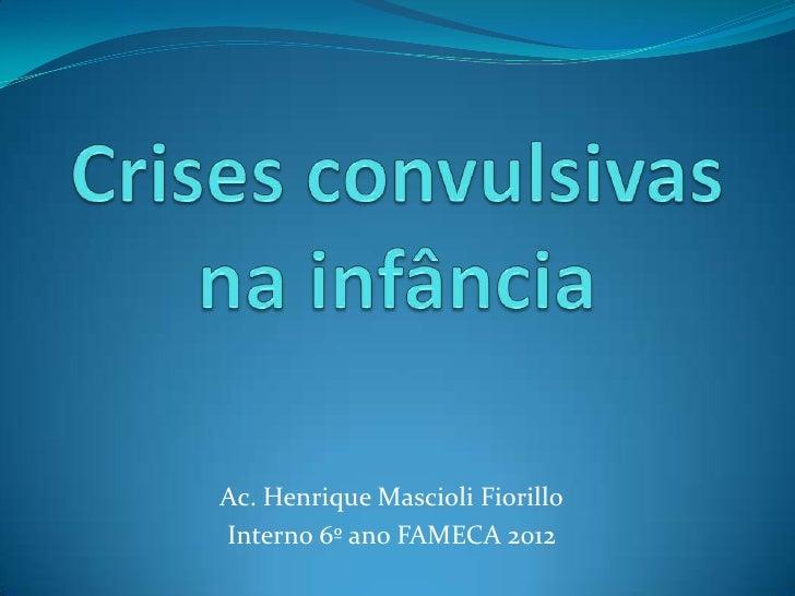 Ac. Henrique Mascioli FiorilloInterno 6º ano FAMECA 2012