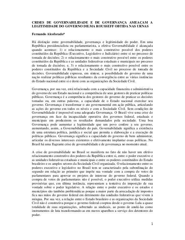 1 CRISES DE GOVERNABILIDADE E DE GOVERNANÇA AMEAÇAM A LEGITIMIDADE DO GOVERNO DILMA ROUSSEFF OBTIDA NAS URNAS Fernando Alc...