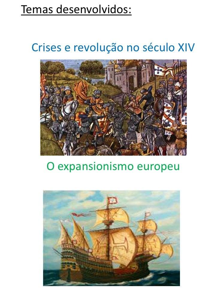 Temas desenvolvidos: Crises e revolução no século XIV    O expansionismo europeu