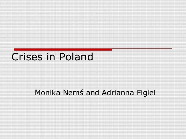 Crises in Poland    Monika Nemś and Adrianna Figiel