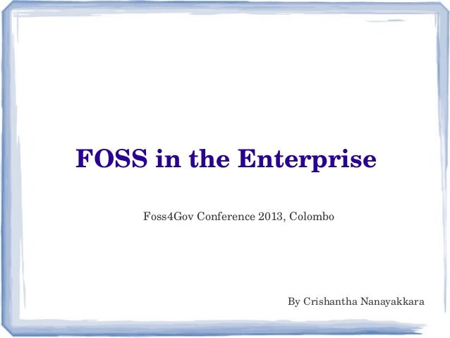 FOSS in the Enterprise Foss4Gov Conference 2013, Colombo By Crishantha Nanayakkara
