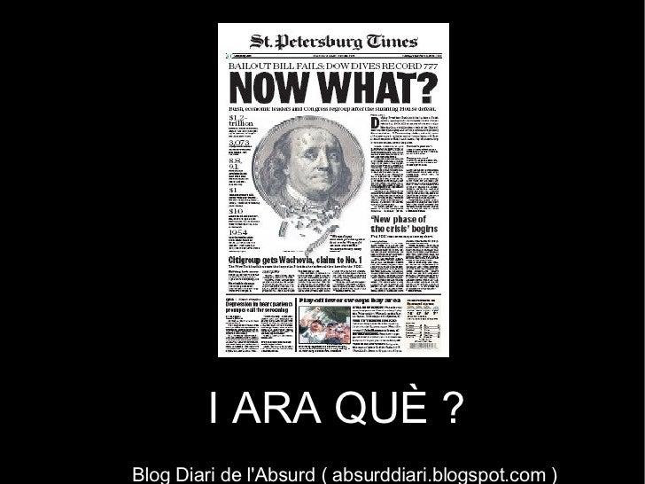 I ARA QUÈ ? Blog Diari de l'Absurd ( absurddiari.blogspot.com )