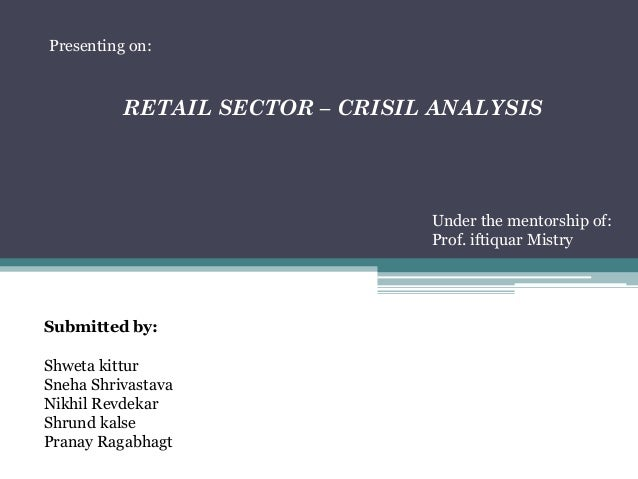Presenting on:  RETAIL SECTOR – CRISIL ANALYSIS  Under the mentorship of: Prof. iftiquar Mistry  Submitted by: Shweta kitt...