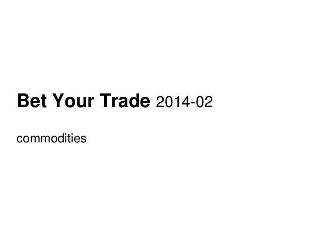 Bet Your Trade 2014-02 commodities