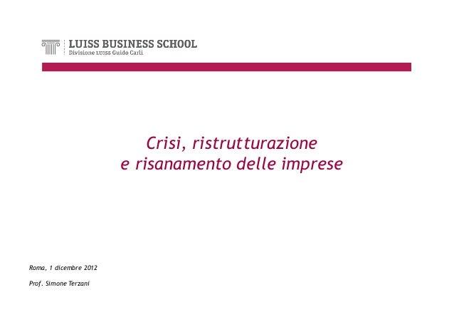 Crisi, ristrutturazione                        e risanamento delle impreseRoma, 1 dicembre 2012Prof. Simone Terzani