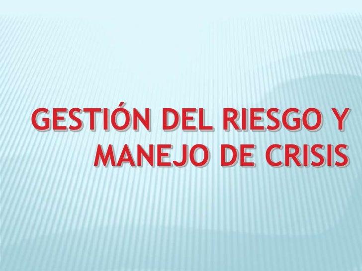 GESTIÓN DEL RIESGO Y     MANEJO DE CRISIS
