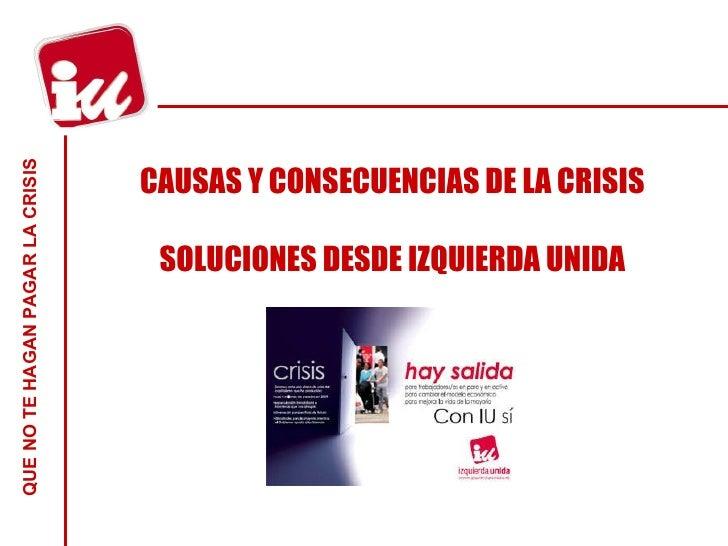 CAUSAS Y CONSECUENCIAS DE LA CRISIS SOLUCIONES DESDE IZQUIERDA UNIDA