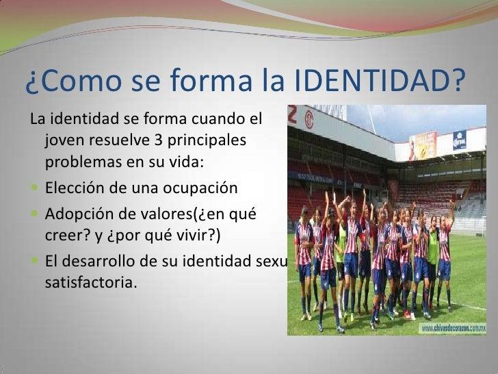 ¿Como se forma la IDENTIDAD?<br />La identidad se forma cuando el joven resuelve 3 principales problemas en su vida:<br />...