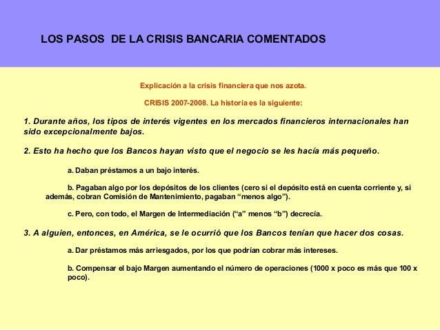 LOS PASOS DE LA CRISIS BANCARIA COMENTADOS                                Explicación a la crisis financiera que nos azota...