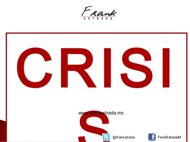 CRISI @frankstrada FrankEstradaM www.frankestrada.mx