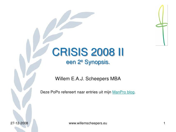 CRISIS 2008 II                            een 2e Synopsis.                       Willem E.A.J. Scheepers MBA              ...