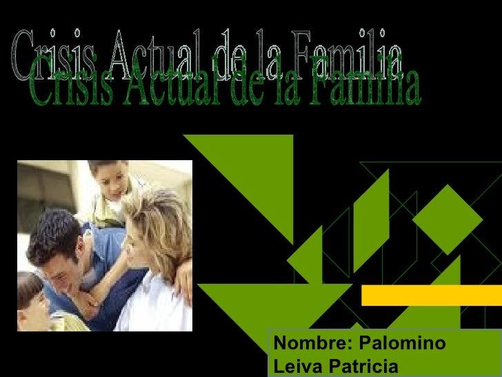 Nombre: Palomino Leiva Patricia Crisis Actual de la Familia