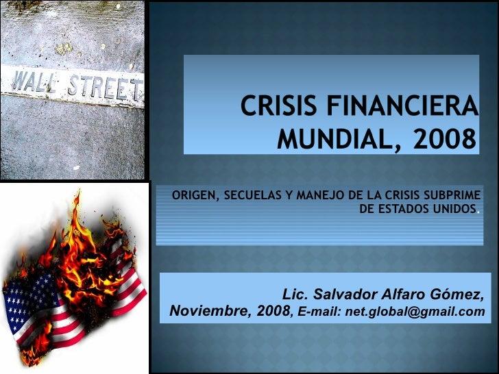 <ul><li>ORIGEN, SECUELAS Y MANEJO DE LA CRISIS SUBPRIME </li></ul><ul><li>DE ESTADOS UNIDOS . </li></ul>Lic. Salvador Alfa...