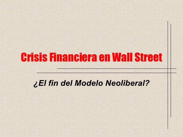 Crisis Financiera en Wall Street ¿El fin del Modelo Neoliberal?
