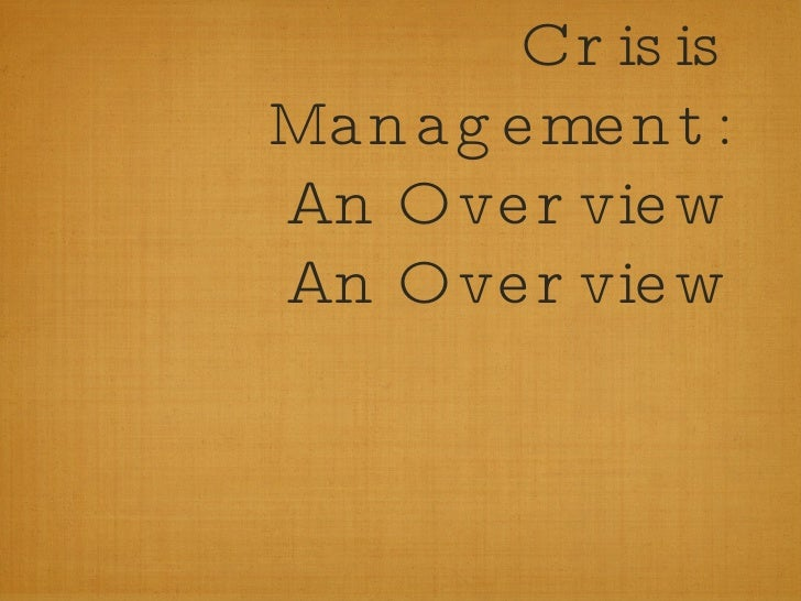 Crisis Management: An Overview An Overview