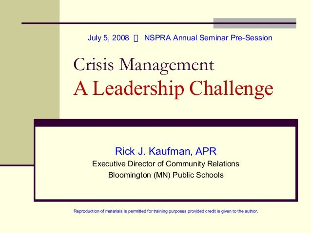 July 5, 2008  NSPRA Annual Seminar Pre-Session  Crisis Management  A Leadership Challenge Rick J. Kaufman, APR Executive D...