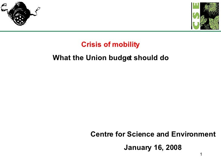 Crisis of mobility What the Union budget should do Centre for Science and Environment January 16, 2008