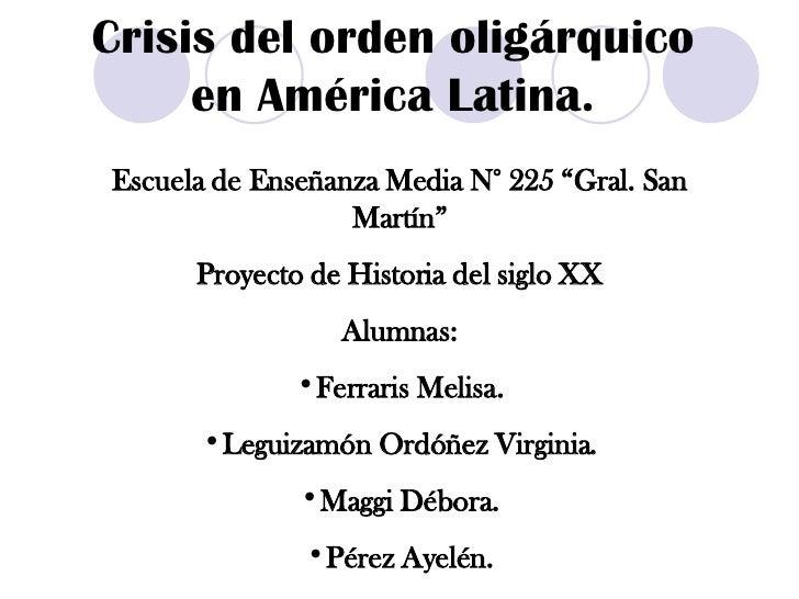 """Crisis del orden oligárquico en América Latina. <ul><li>Escuela de Enseñanza Media N° 225 """"Gral. San Martín"""" </li></ul><ul..."""