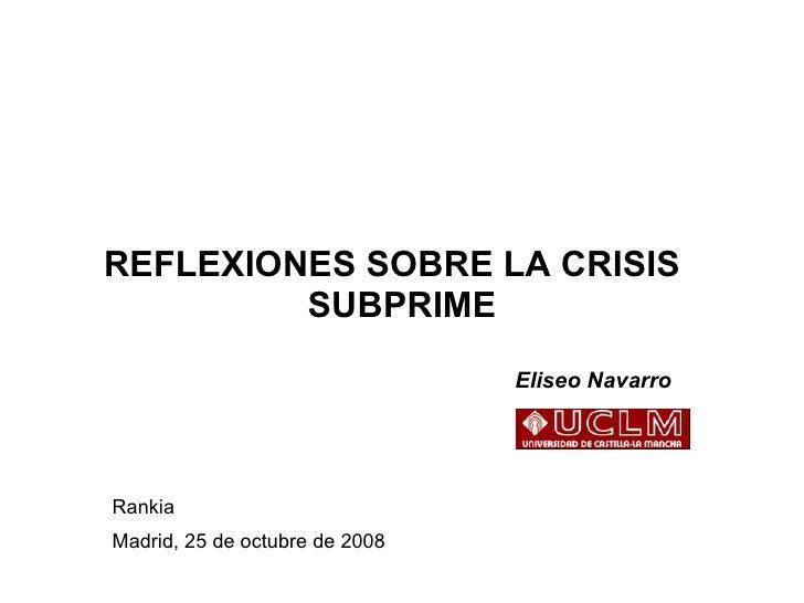 REFLEXIONES SOBRE LA CRISIS  SUBPRIME     Eliseo Navarro Rankia Madrid, 25 de octubre de 2008
