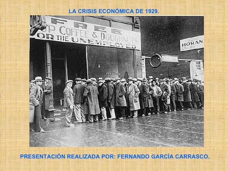 LA CRISIS ECONÓMICA DE 1929. PRESENTACIÓN REALIZADA POR: FERNANDO GARCÍA CARRASCO.