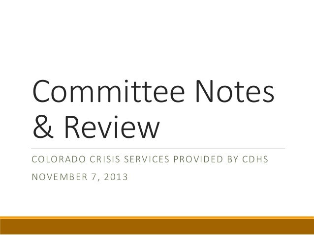 Committee Notes & Review COLORADO CRISIS SERVICES PROVIDED BY CDHS NOVEMBER 7, 2013