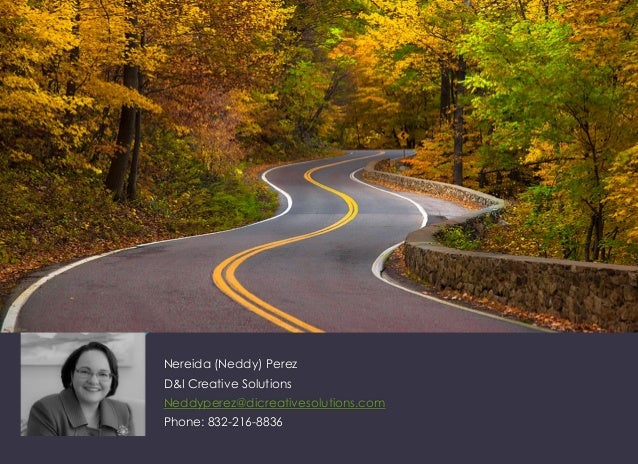 Nereida (Neddy) Perez D&I Creative Solutions Neddyperez@dicreativesolutions.com Phone: 832-216-8836