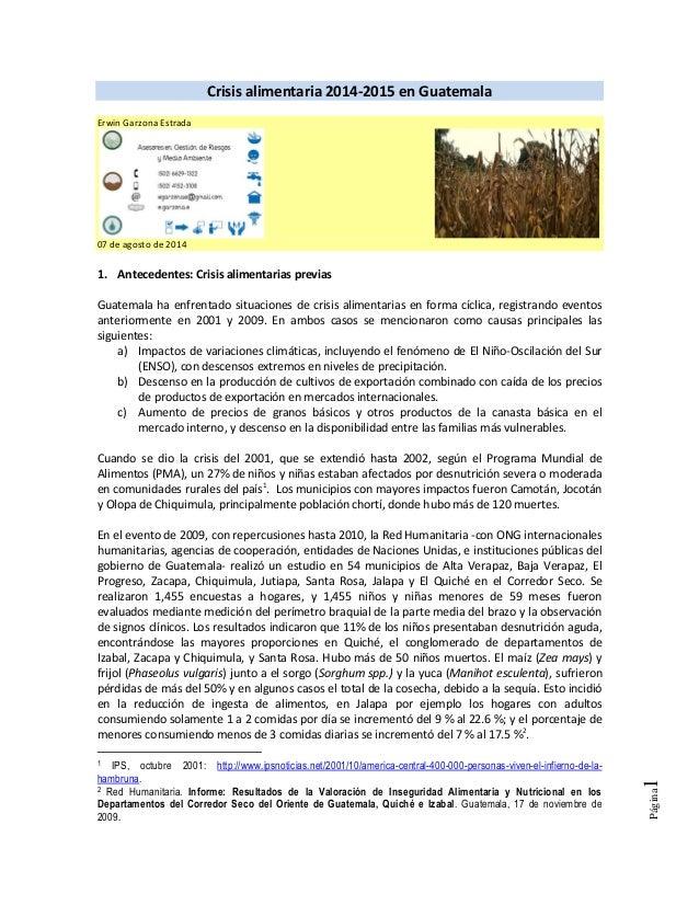 Página1 Crisis alimentaria 2014-2015 en Guatemala Erwin Garzona Estrada 07 de agosto de 2014 1. Antecedentes: Crisis alime...