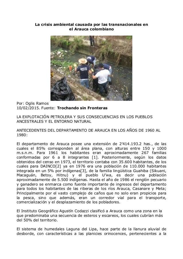 La crisis ambiental causada por las transnacionales en el Arauca colombiano Por: Oglis Ramos 10/02/2015. Fuente: Trochando...