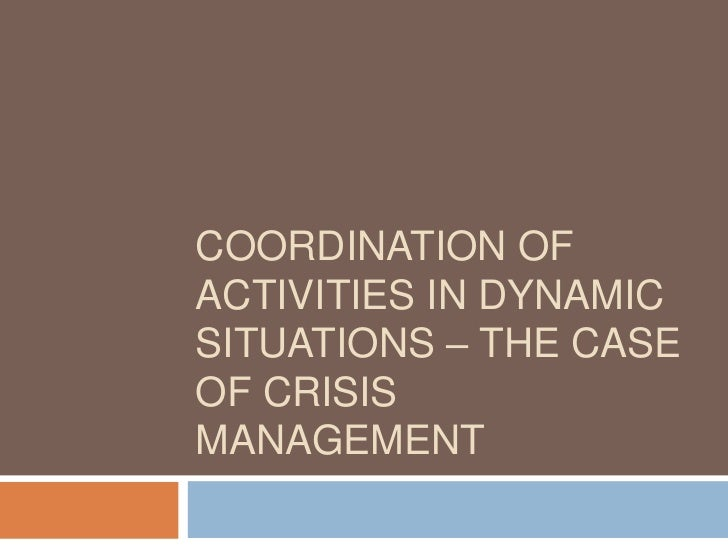 Coordination of activities in dynamic situations – The case Of crisis management<br />