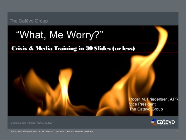 """The Catevo Group    """"What, Me Worry?""""Crisis & Media Training in 30 Slides (or less)                                       ..."""