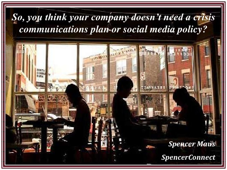 So, you think your company doesn't need a crisis communications plan or social media policy?                              ...