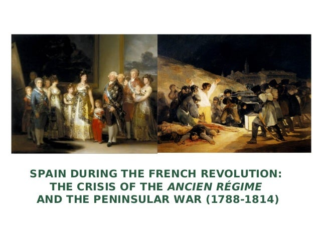 SPAIN DURING THE FRENCH REVOLUTION: THE CRISIS OF THE ANCIEN RÉGIME AND THE PENINSULAR WAR (1788-1814)
