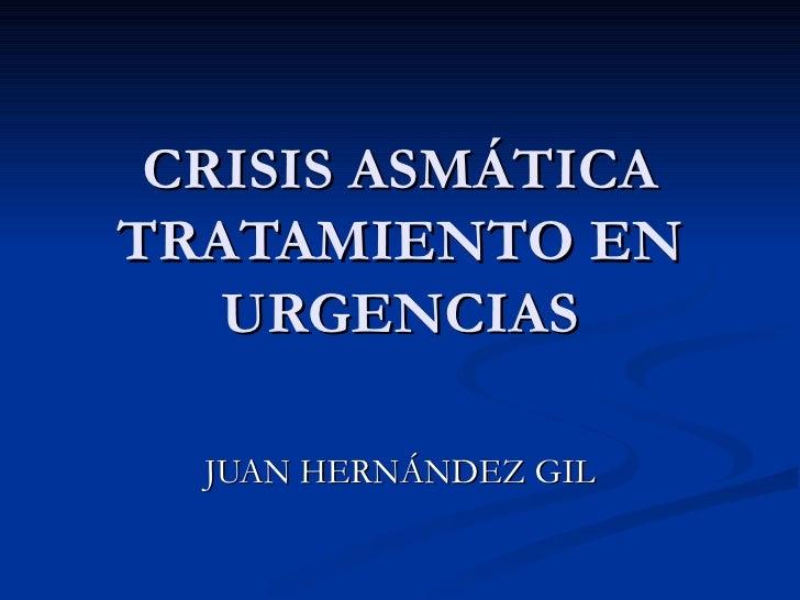CRISIS ASMÁTICA TRATAMIENTO EN URGENCIAS JUAN HERNÁNDEZ GIL