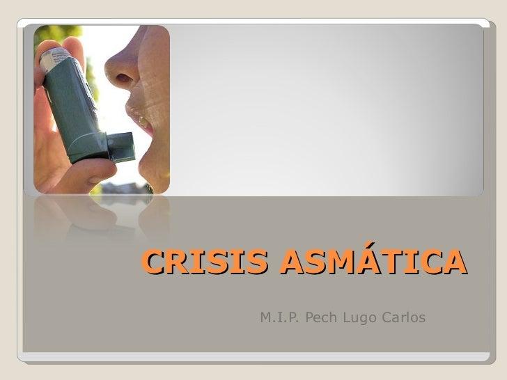CRISIS ASMÁTICA M.I.P. Pech Lugo Carlos