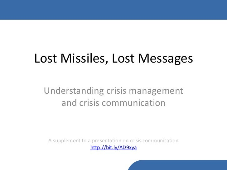 Lost Missiles, Lost Messages Understanding crisis management    and crisis communication  A supplement to a presentation o...