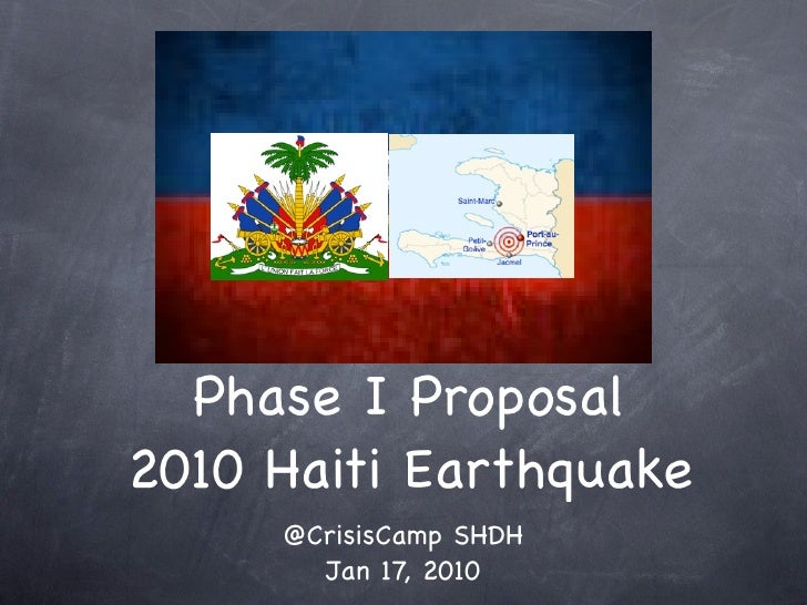 Phase I Proposal 2010 Haiti Earthquake      @CrisisCamp SHDH        Jan 17, 2010