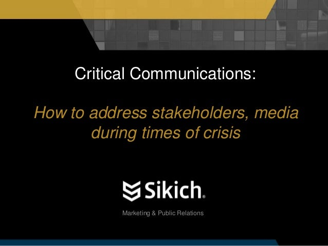 Marketing & Public Relations Critical Communications: How to address stakeholders, media during times of crisis