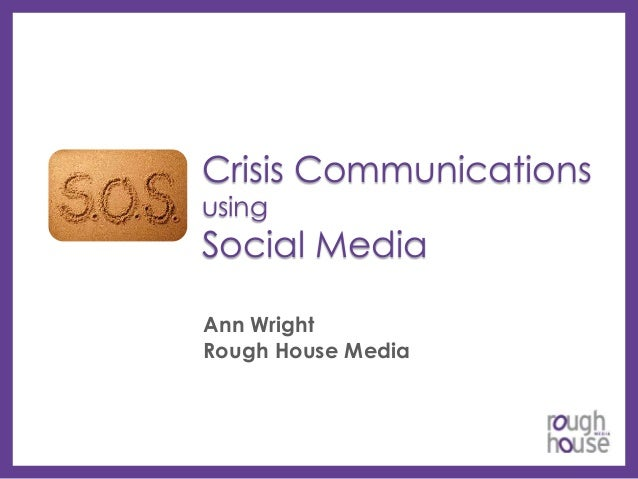 Crisis Communications using  Social Media Ann Wright Rough House Media