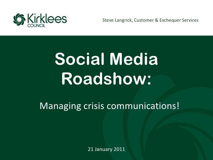 Steve Langrick, Customer & Exchequer Services<br />Social Media Roadshow:<br />Managing crisis communications!<br />21 Jan...