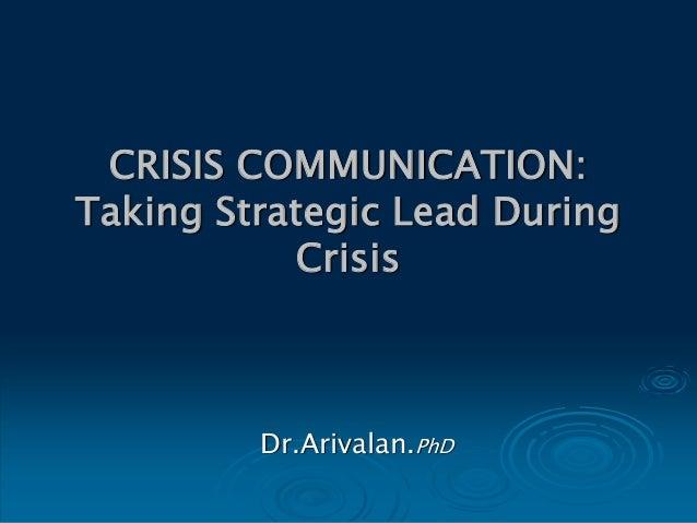 CRISIS COMMUNICATION: Taking Strategic Lead During Crisis Dr.Arivalan.PhD