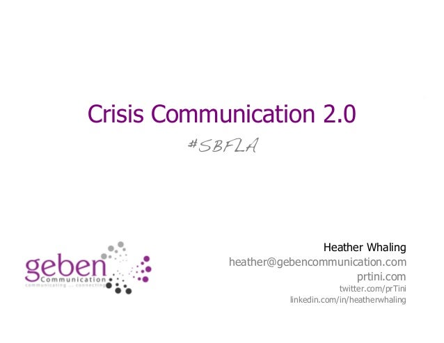 Crisis Communication 2.0 #SBFLA Heather Whaling heather@gebencommunication.com prtini.com twitter.com/prTini linkedin.com/...