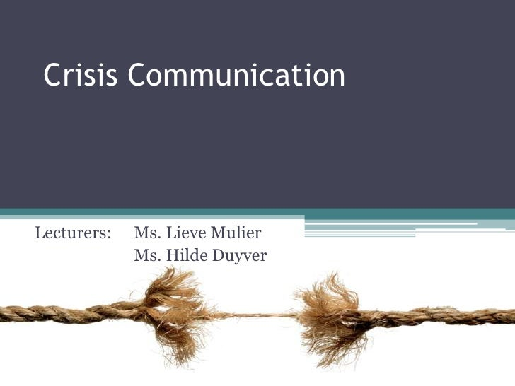 Crisis Communication    Lecturers:   Ms. Lieve Mulier              Ms. Hilde Duyver