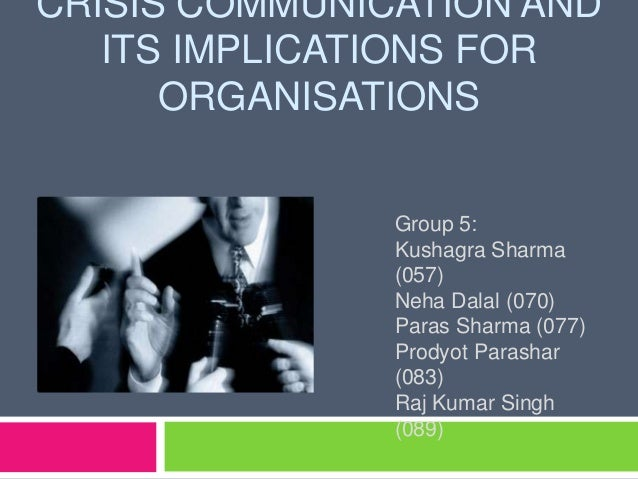 CRISIS COMMUNICATION ANDITS IMPLICATIONS FORORGANISATIONSGroup 5:Kushagra Sharma(057)Neha Dalal (070)Paras Sharma (077)Pro...