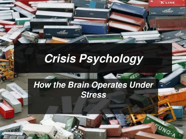 Crisis PsychologyHow the Brain Operates Under           Stress