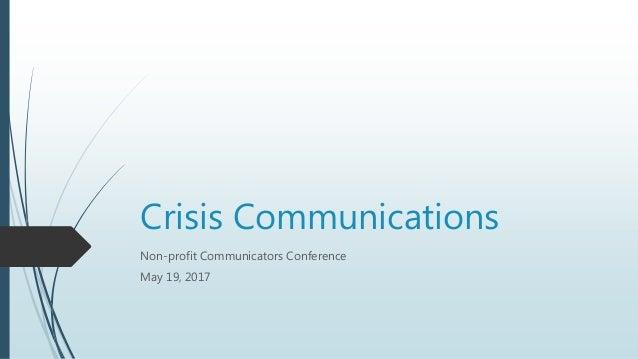 Crisis Communications Non-profit Communicators Conference May 19, 2017
