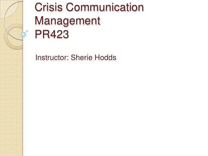 Crisis Communication ManagementPR423<br />Instructor: Sherie Hodds<br />